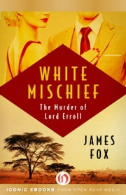 White Mischief - The Murder of Lord Erroll ebook by James Fox