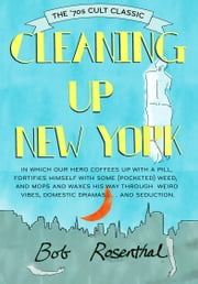 Cleaning Up New York - The '70s Cult Classic ebook by Bob Rosenthal