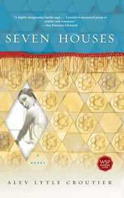 Seven Houses - A Novel ebook by Alev Lytle Croutier