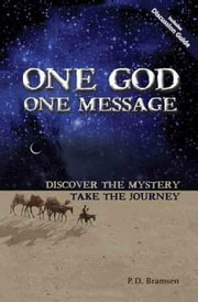 One God One Message: Discover the Mystery, Take the Journey ebook by Bramsen, P. D.