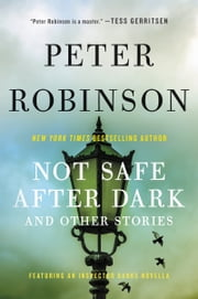 Not Safe After Dark - And Other Stories ebook by Peter Robinson