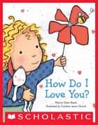 How Do I Love You? eBook by Marion Dane Bauer, Caroline Jayne Church