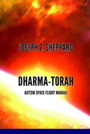 Dharma-Torah: Autism Space Flight Manual ebook by Joseph Z. Sheppard