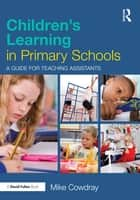 Children's Learning in Primary Schools ebook by Mike Cowdray