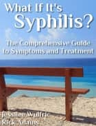 What If It's Syphilis? ebook by Jessilee Wulfric,Rick Adams
