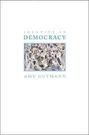 Identity in Democracy ebook by Amy Gutmann