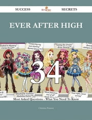 Ever After High 34 Success Secrets - 34 Most Asked Questions On Ever After High - What You Need To Know ebook by Christine Pearson