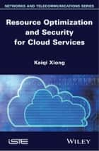Resource Optimization and Security for Cloud Services ebook by Kaiqi Xiong