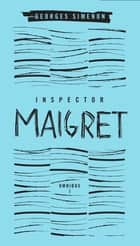 Inspector Maigret Omnibus 1 - Pietr the Latvian, The Hanged Man of Saint-Pholien, The Carter of 'La Providence', The Grand Banks Café ebook by Georges Simenon