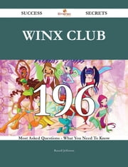 Winx Club 196 Success Secrets - 196 Most Asked Questions On Winx Club - What You Need To Know ebook by Russell Jefferson