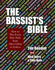 The Bassist's Bible: How to Play Every Bass Style from Afro-Cuban to Zydeco ebook by Tim Boomer,Mick Berry