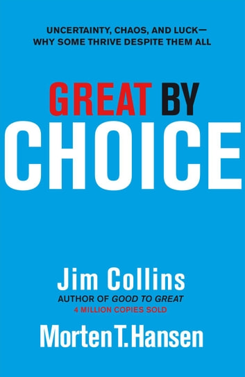 Great by Choice - Uncertainty, Chaos and Luck - Why Some Thrive Despite Them All ebook by Jim Collins,Morten T. Hansen