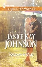 To Love a Cop ebook by Janice Kay Johnson
