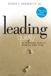 Leading Quietly - An Unorthodox Guide to Doing the Right Thing ebook by Joseph Badaracco