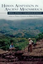 Human Adaptation in Ancient Mesoamerica ebook by Nancy Gonlin,Kirk D. French