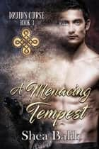 A Menacing Tempest - Druid's Curse, #3 ebook by Shea Balik