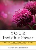YOUR Invisible Power: Create the Life You Want, a Hampton Roads Collection eBook by Genevieve Behrend, Mina Parker
