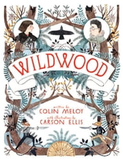 Wildwood - The Wildwood Chronicles, Book I ebook by Colin Meloy,Carson Ellis