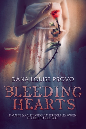 Bleeding Hearts ebook by Dana Louise Provo