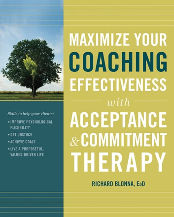 Maximize Your Coaching Effectiveness with Acceptance and Commitment Therapy ebook by Richard Blonna, EdD