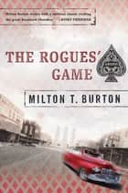 The Rogues' Game ebook by Milton T. Burton