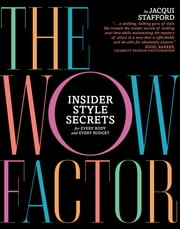 The Wow Factor - Insider Style Secrets for Every Body and Every Budget ebook by Jacqui Stafford