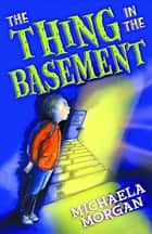 The Thing in the Basement ebook by Michaela Morgan