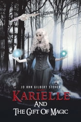 Karielle And The Gift Of Magic ebook by Jo Ann Gilbert Stover