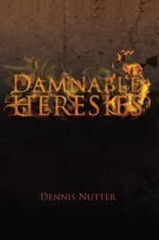 Damnable Heresies ebook by Dennis Nutter