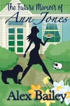 The Future Memoir of Ann Jones ebook by Alex Bailey