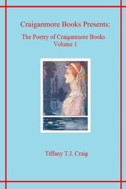 The Poetry of Craiganmore Books Volume I ebook by Tiffany T.J. Craig