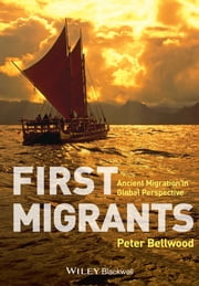 First Migrants - Ancient Migration in Global Perspective ebook by Peter Bellwood