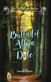 The Ballad of Allyn-a-Dale (Outlaws of Avalon, Book One) ebook by Danielle E. Shipley