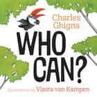 Who Can? eBook by Charles Ghigna, Vlasta van Kampen