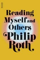 Reading Myself and Others ebook by Philip Roth