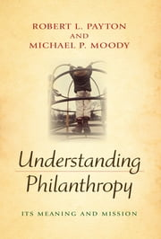 Understanding Philanthropy - Its Meaning and Mission ebook by Robert L. Payton,Michael P. Moody