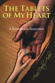 "The Tablets of My Heart - ""A Reminder to Remember"" ebook by Anna Darby Asher"