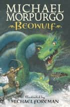 Beowulf ebook by Sir Michael Morpurgo, Michael Foreman