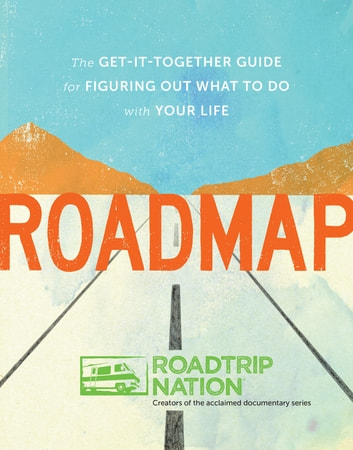 Roadmap - The Get-It-Together Guide for Figuring Out What to Do with Your Life ebook by Roadtrip Nation