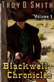 Blackwell Chronicles Volume 1 ebook by Troy D. Smith