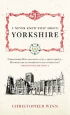 I Never Knew That About Yorkshire eBook by Christopher Winn