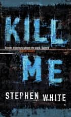 Kill Me ebook by Stephen White