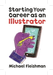 Starting Your Career as an Illustrator ebook by Michael Fleishman