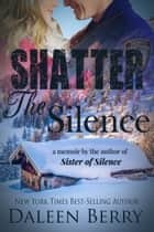 Shatter the Silence (Appalachian Families Book 2) ebook by Daleen Berry