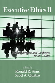 Executive Ethics II - Ethical Dilemmas and Challenges for the C Suite, 2nd Edition ebook by Ronald R. Sims,Scott A. Quatro