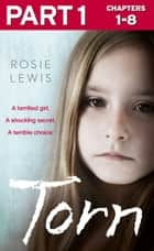 Torn: Part 1 of 3: A terrified girl. A shocking secret. A terrible choice. 電子書 by Rosie Lewis