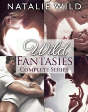 Wild Fantasies - Complete Collection ebook by Natalie Wild