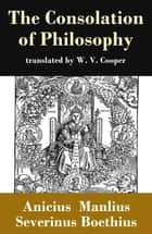 The Consolation of Philosophy (translated by W. V. Cooper) ebook by Anicius Manlius Severinus Boethius