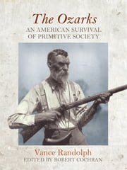 The Ozarks - An American Survival of Primitive Society ebook by Kobo.Web.Store.Products.Fields.ContributorFieldViewModel