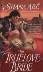 The Truelove Bride ebook by Shana Abe